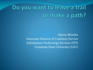 Do you want to leave a trail or make a path?