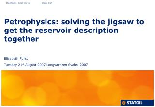 Petrophysics: solving the jigsaw to get the reservoir description together