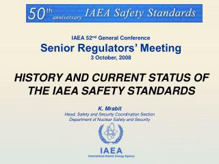 IAEA 52nd General Conference Senior Regulators  Meeting 3 October, 2008  HISTORY AND CURRENT STATUS OF THE IAEA SAFETY S