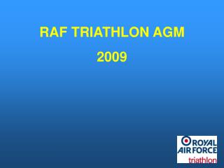 RAF TRIATHLON AGM 2009