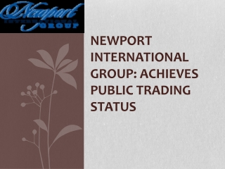 NEWPORT INTERNATIONAL GROUP: ACHIEVES PUBLIC TRADING STATUS