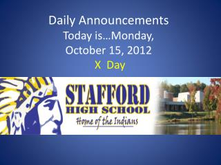 Daily Announcements  Today is Monday, October 15, 2012  X  Day