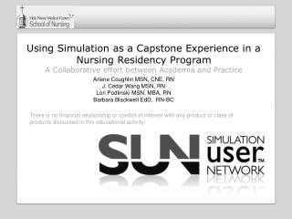 Using  Simulation as a Capstone Experience in a Nursing Residency Program  A Collaborative effort between Academia and P