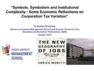 """""""Symbols, Symbolism and Institutional Complexity : Some Economic Reflections on Corporation Tax Variation"""" Dr Graham Bro"""