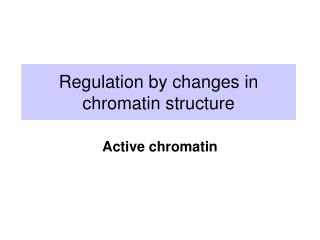 Regulation by changes in chromatin structure