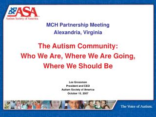MCH Partnership Meeting Alexandria, Virginia The Autism Community:  Who We Are, Where We Are Going,  Where We Should Be