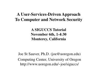 A User-Services-Driven Approach To Computer and Network Security A SIGUCCS Tutorial November 6th, 1-4:30 Monterey, Calif