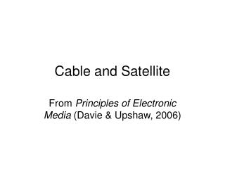 Cable and Satellite