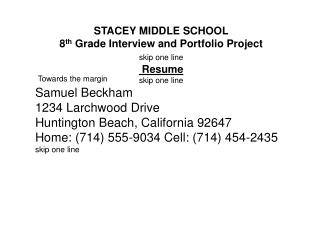 STACEY MIDDLE SCHOOL  8 th  Grade Interview and Portfolio Project skip one line  Resume skip one line Samuel Beckham 123