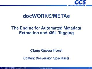 docWORKS/METAe The Engine for Automated Metadata Extraction and XML Tagging  Claus Gravenhorst Content Conversion Specia