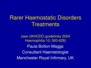 Rarer Haemostatic Disorders Treatments (see UKHCDO guidelines 2004 Haemophilia 10, 593-628)