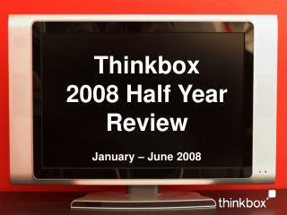 Thinkbox  2008 Half Year  Review  January   June 2008