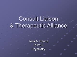 Consult Liaison  & Therapeutic Alliance