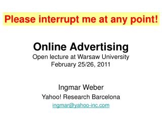 Online Advertising Open lecture at Warsaw University February 25/26, 2011