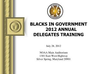 BLACKS IN GOVERNMENT     2012 ANNUAL DELEGATES TRAINING