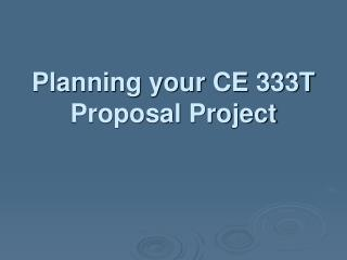 Planning your CE 333T Proposal Project