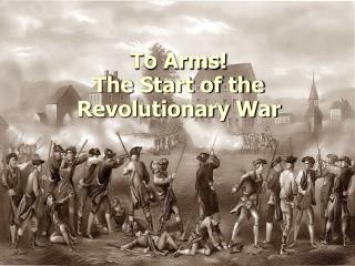 To Arms! The Start of the Revolutionary War