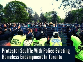 Protesters scuffle with police evicting homeless encampment in Toronto