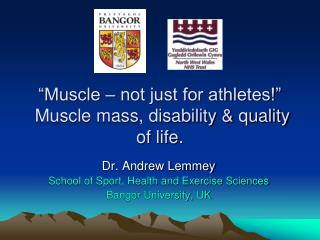 """Muscle – not just for athletes!""  Muscle mass, disability & quality of life."