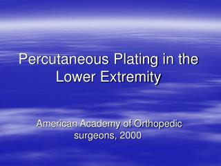 Percutaneous Plating in the Lower Extremity