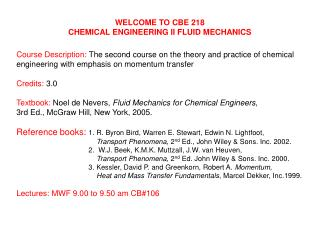 WELCOME TO CBE 218 CHEMICAL ENGINEERING II FLUID MECHANICS