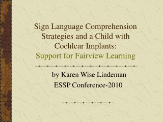 Sign Language Comprehension Strategies and a Child with Cochlear Implants:  Support for Fairview Learning
