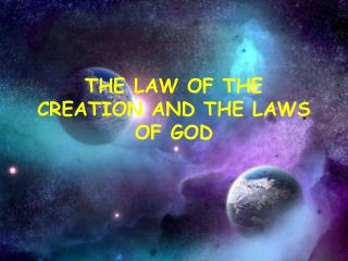 THE LAW OF THE CREATION AND THE LAWS OF GOD