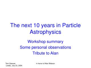 The next 10 years in Particle Astrophysics