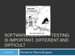 Software Security  Testing is Important, Different and Difficult