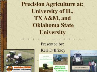 Precision Agriculture at:  University of IL,  TX A&M, and  Oklahoma State University