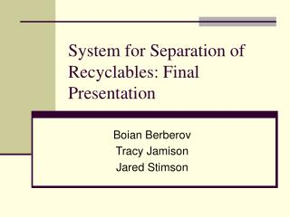 System for Separation of Recyclables: Final Presentation