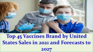 Top 45 Vaccines Brand by United States Sales in 2021 and Forecasts to 2027
