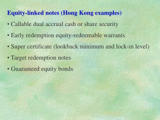 Equity-linked notes (Hong Kong examples) Callable dual accrual cash or share security  Early redemption equity-redeemabl