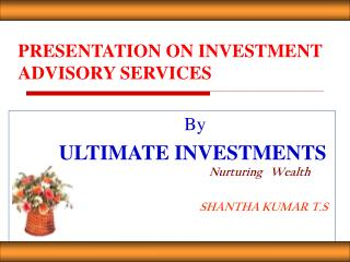 PRESENTATION ON INVESTMENT ADVISORY SERVICES