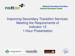 Improving Secondary Transition Services: Meeting the Requirements of  Indicator 13 1-Hour Presentation