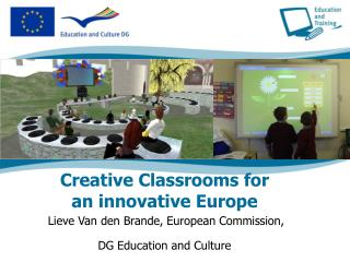 Creative Classrooms for  an innovative Europe Lieve Van den Brande, European Commission, DG Education and Culture