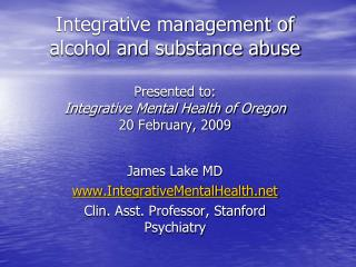 Integrative management of alcohol and substance abuse Presented to: Integrative Mental Health of Oregon 20 February, 200