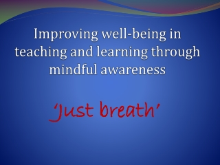 Improving well-being in teaching and learning through mindful awareness