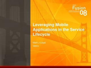 Leveraging Mobile Applications in the Service Lifecycle