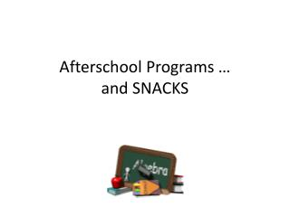 Afterschool Programs … and SNACKS