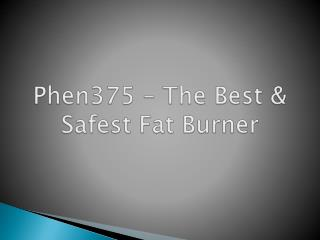 Phen375 ??? The Best & Safest Fat Burner