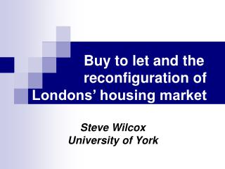 Buy to let and the                  reconfiguration of      Londons' housing market