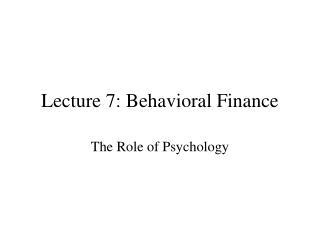 Lecture 7: Behavioral Finance