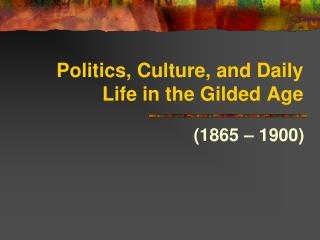 Politics, Culture, and Daily Life in the Gilded Age