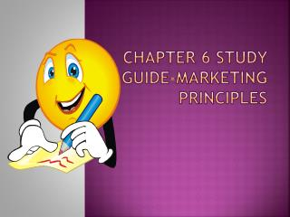 CHAPTER 6 STUDY GUIDE-MARKETING PRINCIPLES