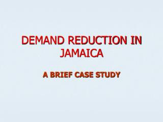 DEMAND REDUCTION IN JAMAICA
