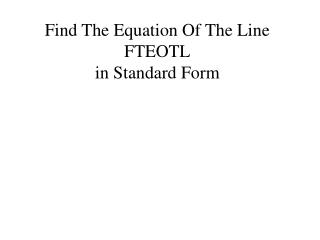 Find The Equation Of The Line FTEOTL in Standard Form