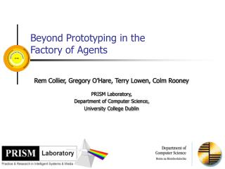 Beyond Prototyping in the Factory of Agents
