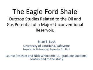 The Eagle Ford Shale  Outcrop  Studies Related to the Oil and Gas Potential of a Major Unconventional Reservoir.