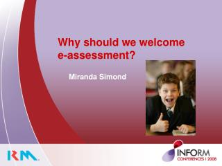 Why should we welcome  	e-assessment?